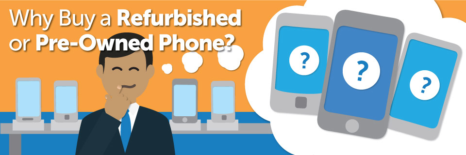 Why Buy a Refurbished or Pre-Owned Phone?
