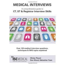 Medical Interviews: a comprehensive guide to CT, ST and Registrar interview skills - Over 120 medical interview questions, techniques and NHS topi...