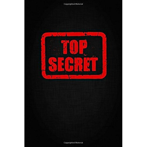 Top Secret: Spy Journal, Spy Journal for Kids; Blank Spy Notebook, Best Gift, Notebook, Journal, Diary (110 Pages, Blank, 6 x 9) (Awesome Notebooks)