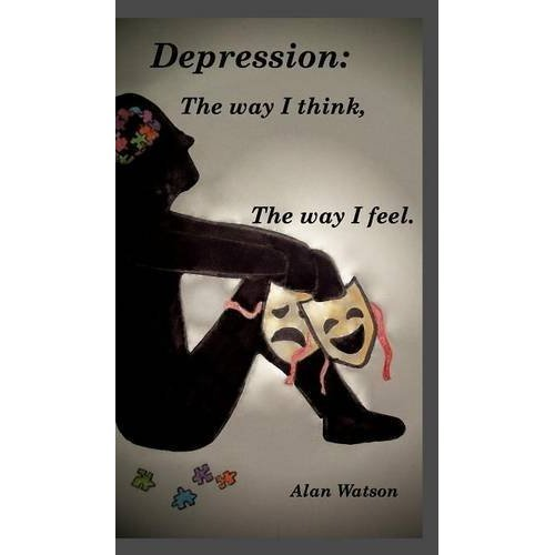 Depression: The Way I Think, the Way I Feel.