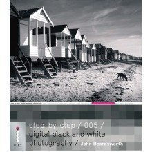Step-by-step Digital Black and White Photography - 005 (step-by-step Digital Photography Series)