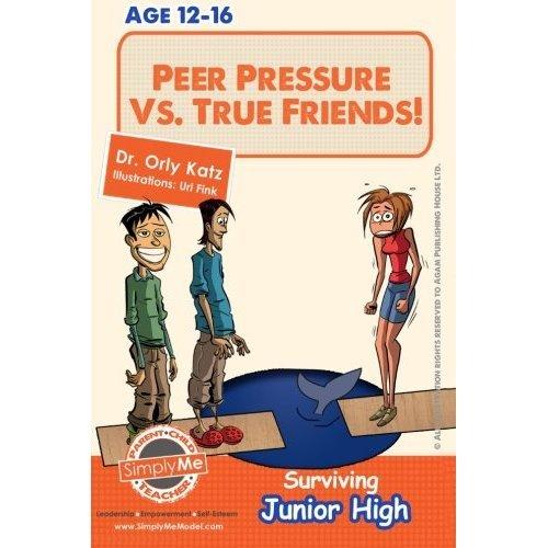 Peer Pressure vs. True Friendship! Surviving Junior High: A self help guide for teens, parents & teachers