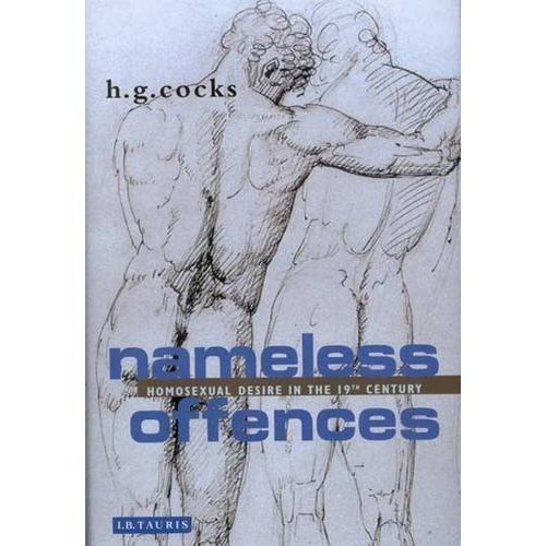 Nameless Offences: Homosexual Desire in the 19th Century