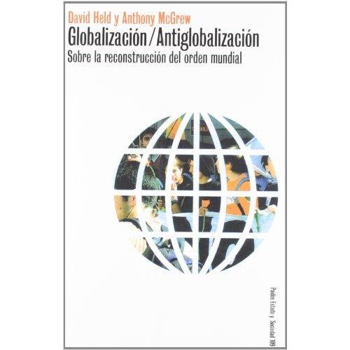 Globalizacion/Antiglobalizacion: Sobre la Reconstruccion del Orden Mundial (Paidos Estado y Sociedad)