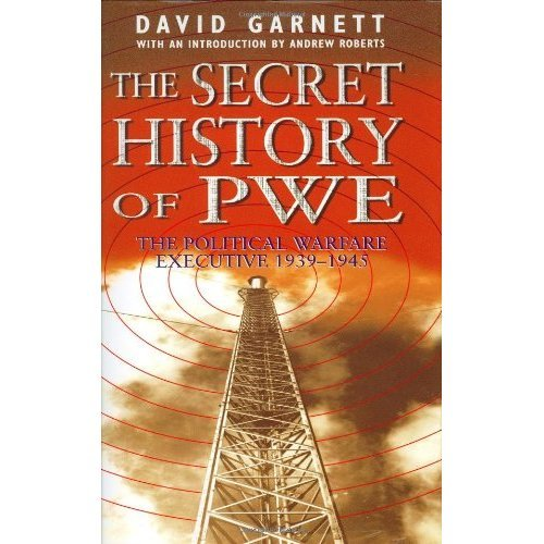 The Secret History Of Pwe, 1939-45: The Political Warfare Executive 1939-1945
