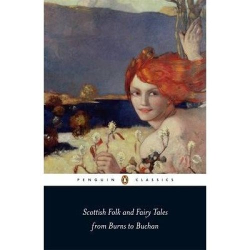 Scottish Folk and Fairy Tales from Burns to Buchan