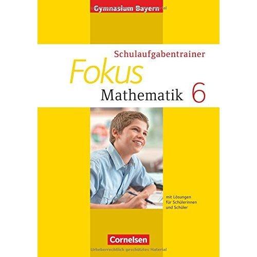 Fokus Mathematik 6. Jahrgangsstufe. Schulaufgabentrainer mit Lösungen Ausgabe 2014. Gymnasium Bayern: Für Schülerinnen und Schüler