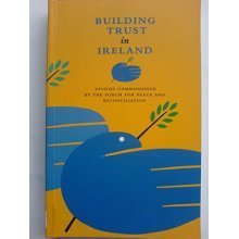 Building Trust in Ireland: Policy Papers Submitted to the Forum for Peace and Reconciliation
