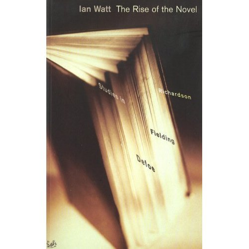 The Rise Of The Novel: Studies in Defoe, Richardson and Fielding