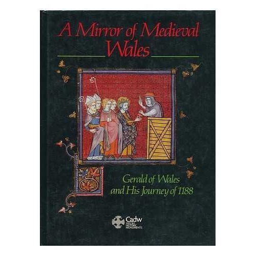 A Mirror of Medieval Wales: Gerald of Wales and His Journey of 1188 (Cadw Theme)