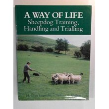 A Way of Life: Sheepdog Training, Handling and Trialing