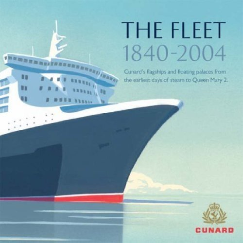 """The Fleet 1840-2004: Cunard's Flagships and Floating Palaces from the Earliest Days of Steam to """"Queen Mary 2"""""""