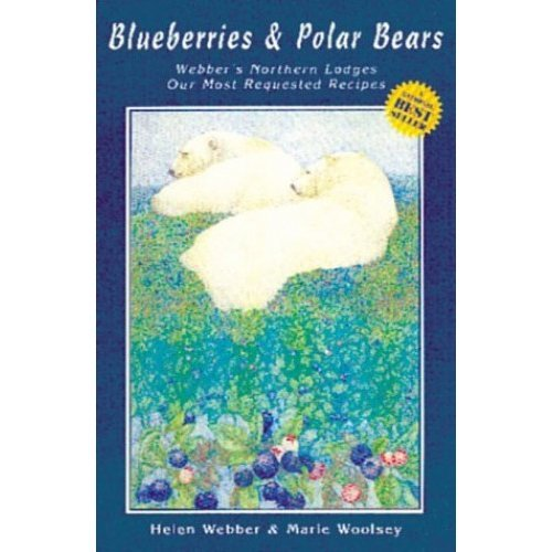 Blueberries and Polar Bears: Webber's Northern Lodges : Our Most Requested Recipes