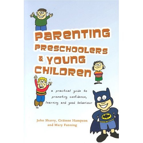 Parenting Preschoolers and Young Children: A Practical Guide to Promoting Confidence, Learning and Good Behaviour
