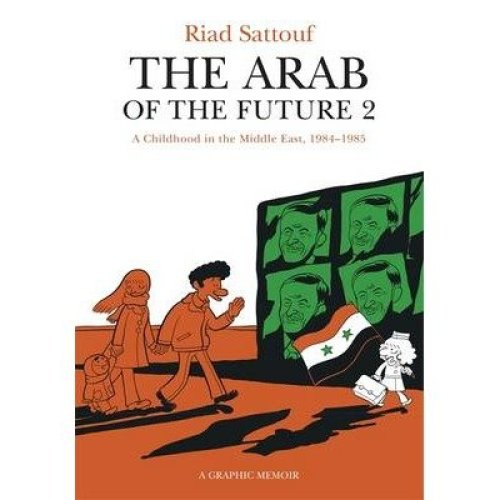 The Arab of the Future: a Childhood in the Middle East, 1984-1985 - a Graphic Memoir Volume 2