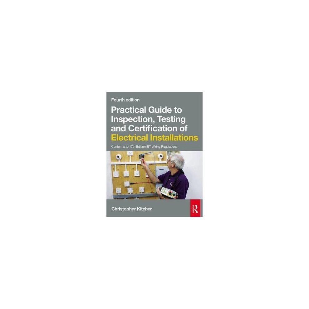 Practical Guide To Inspection Testing And Certification Of 17th Edition Wiring Regulations Book Electrical Installations