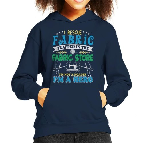 I Rescue Fabric Trapped In The Store Not A Horder Im A Hero Kid's Hooded Sweatshirt