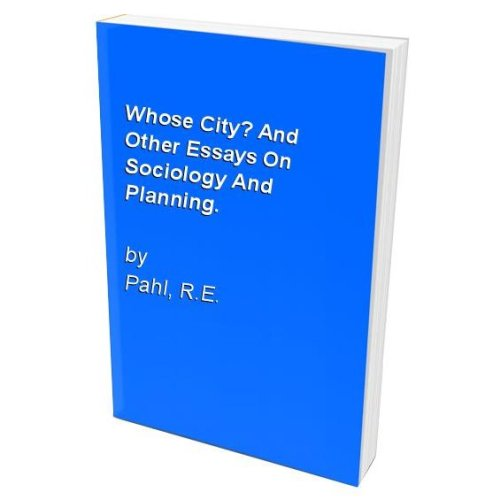 Whose City? And Other Essays On Sociology And Planning.