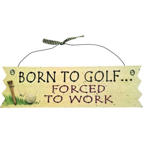 """""""Born To Golf..Forced To Work"""" Sign"""