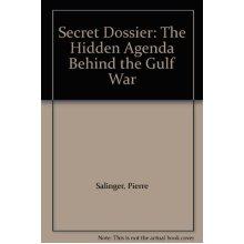 Secret Dossier: The Hidden Agenda Behind the Gulf War