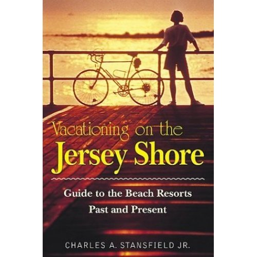 Vacationing on the Jersey Shore: Guide to the Best Resorts Past and Present