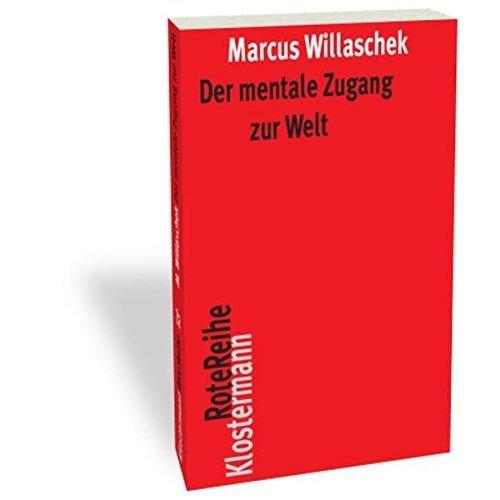 Der Mentale Zugang Zur Welt: Realismus, Skeptizismus Und Intentionalitat (Klostermann Rotereihe)