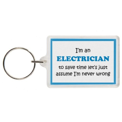 Funny Electrician Gift Keyring - I'm an Electrician to save time let's just assume I'm never wrong - Excellent stocking filler, secret santa gift, jok