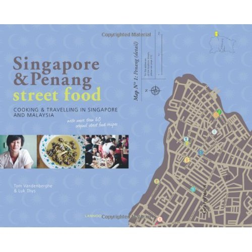 Singapore & Penang Street Food: Cooking and Travelling in Singapore and Malasia