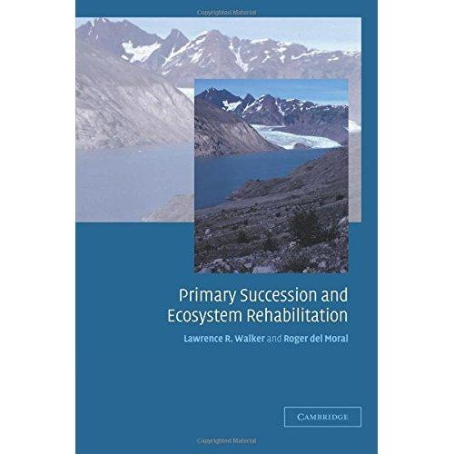 Primary Succession and Ecosystem Rehabilitation (Cambridge Studies in Ecology)