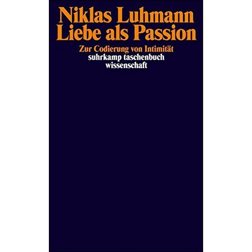 Liebe als Passion: Zur Codierung von Intimität (Suhrkamp Taschenbuch Wissenschaft)