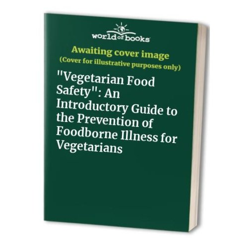 """""""Vegetarian Food Safety"""": An Introductory Guide to the Prevention of Foodborne Illness for Vegetarians"""