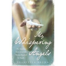 My Whispering Angels: the Inspiring Story of an Irish Woman Touched by Angels