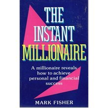Instant Millionaire: A Millionaire Reveals How to Achieve Personal and Financial Success