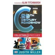 20th Century Roadshow Collectables Price Guide: Your Quick and Easy Guide to Buying at Flea Markets, Car Boot Sales, Collectors' Fairs and on Ebay